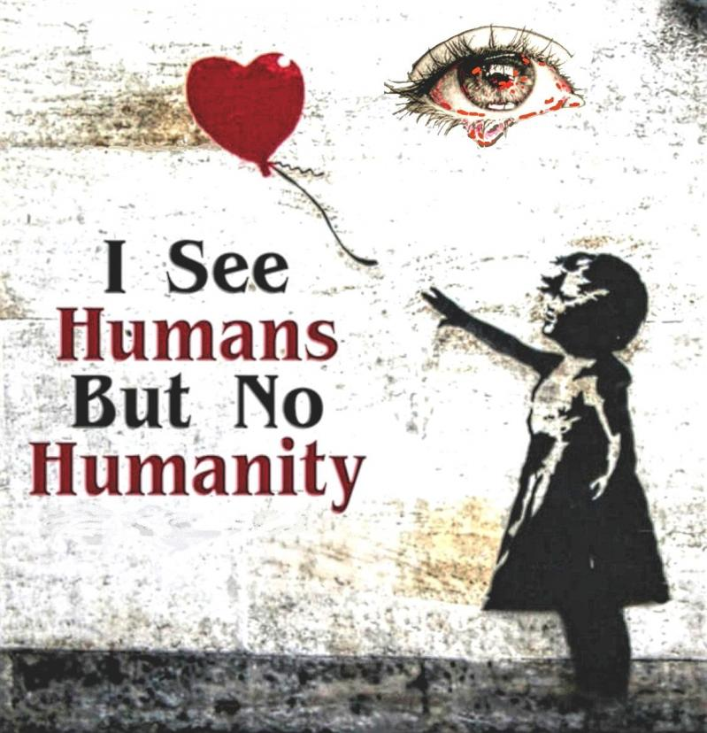I see humans but no humanity 1